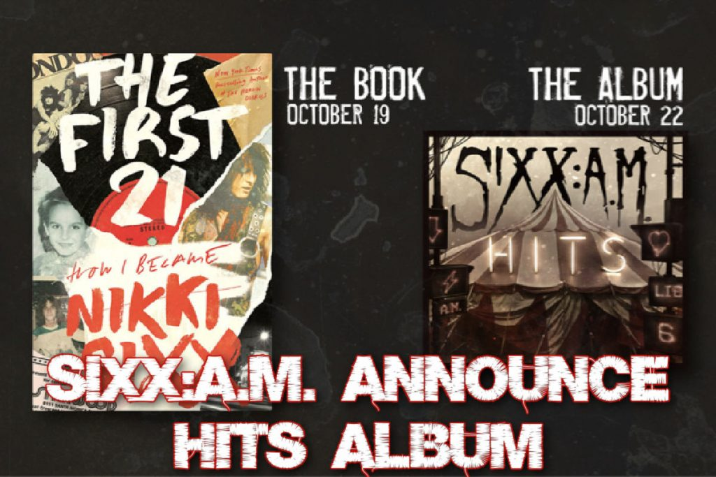 SIXX:A.M. announce HITS album to celebrate Nikki Sixx's Highly Anticipated New Memoir.