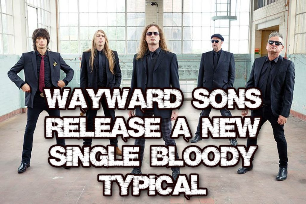 """Wayward Sons release a new single """"Bloody Typical"""""""