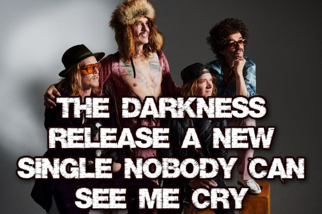 The Darkness release a new single 'Nobody Can See Me Cry'