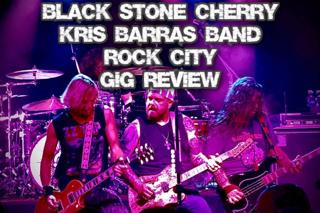 Black Stone Cherry / Kris Barras Band – Rock City – Gig review